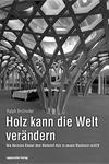 Holz kann die Welt verändern: Wie Hermann Blumer dem Werkstoff Holz zu neuem Wachstum verhilft